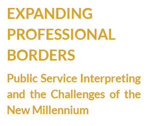 EXPANDING PROFESSIONAL BORDERS Public Service Interpreting and the Challenges of the New Millennium